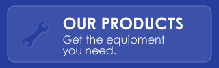 Our Products - Get the equipment you need.